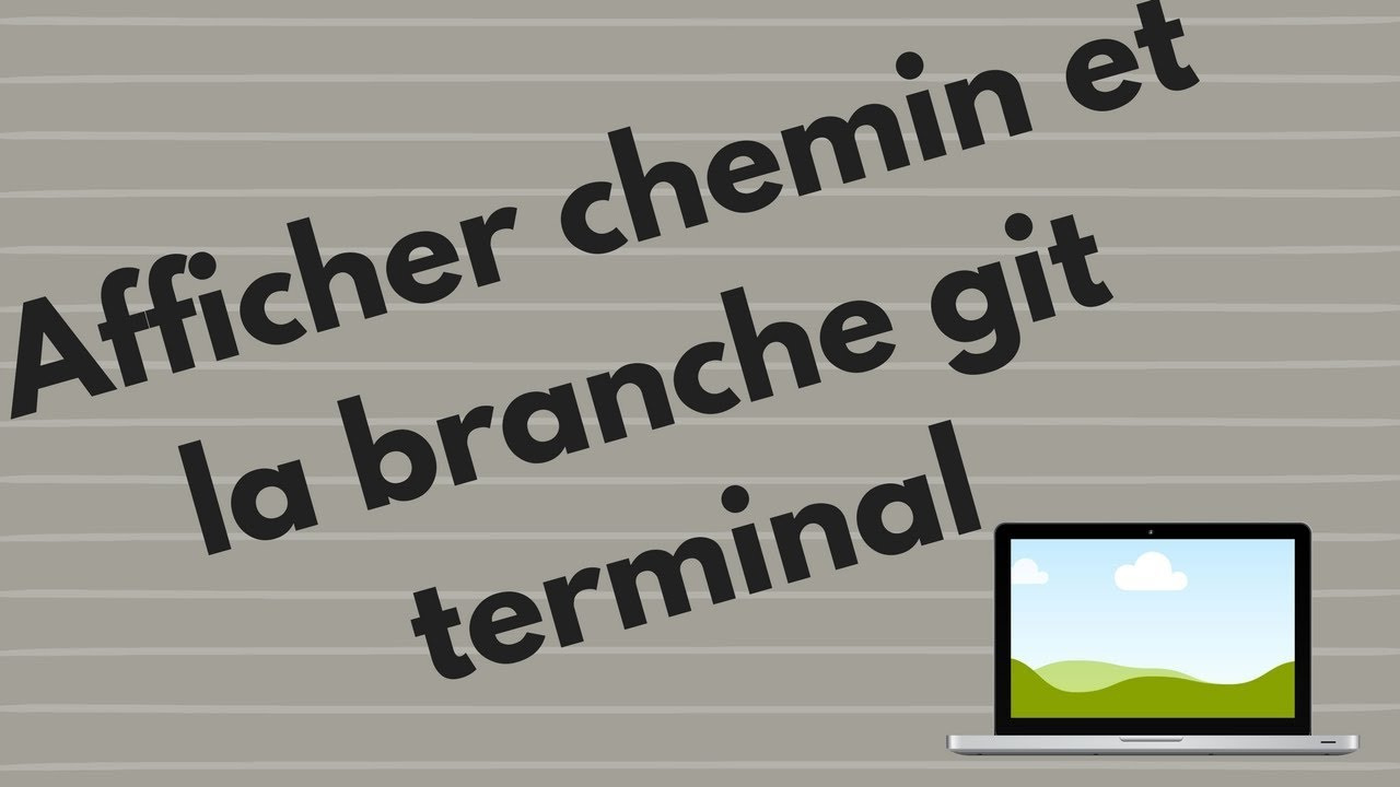 Afficher le chemin et la branche actuelle sur votre terminal